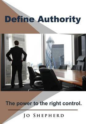 Define Authority: The Power to the Right Control.