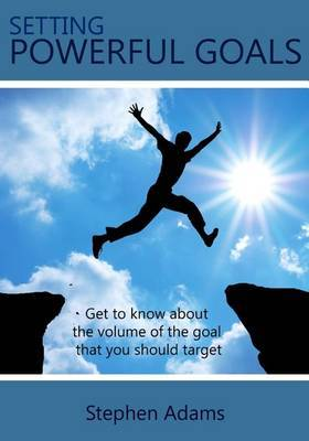 Setting Powerful Goals: Get to Know about the Volume of the Goal That You Should Target
