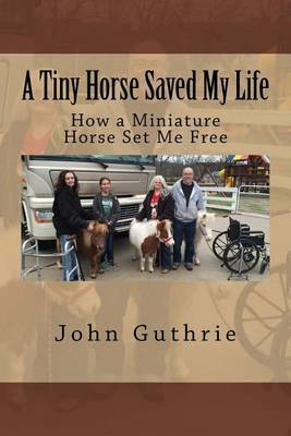 A Tiny Horse Saved My Life: How a Miniature Horse Set Me Free