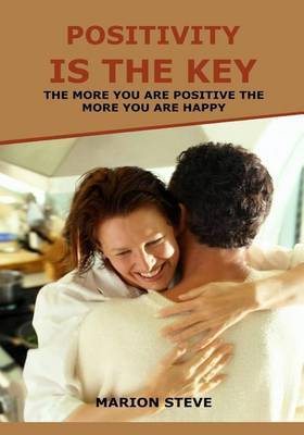 Positivity Is the Key: The More You Are Positive the More You Are Happy