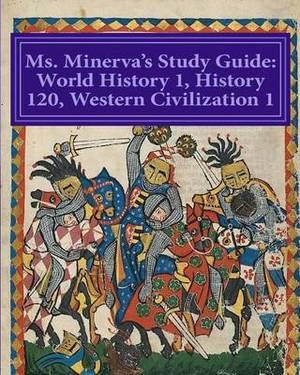 Ms. Minerva's Study Guide: Western CIV.I/World History I (Part 2)