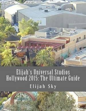Elijah's Universal Studios Hollywood 2015: The Ultimate Guide