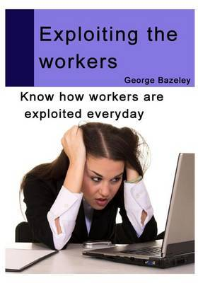 Exploiting the Workers: Know How Workers Are Exploited Everyday