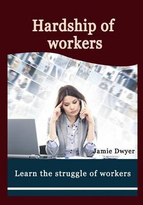 Hardship of Workers: Learn the Struggle of Workers