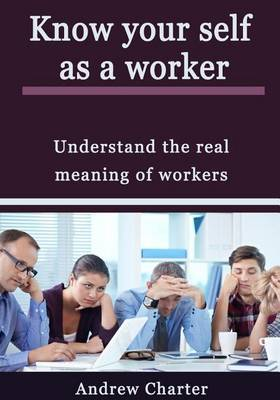 Know Your Self as a Worker: Understand the Real Meaning of Workers