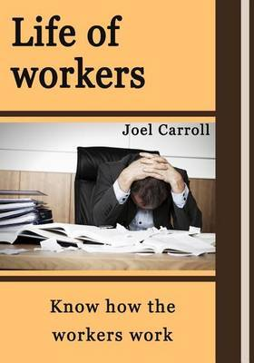 Life of Workers: Know How the Workers Work