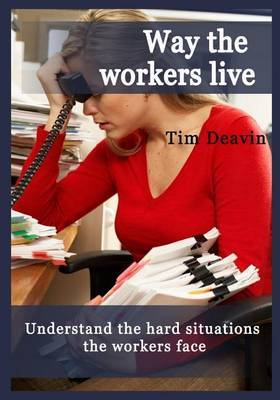 Way the Workers Live: Understand the Hard Situations the Workers Face