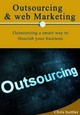 Outsourcing & Web Marketing  : Outsourcing a Smart Way to Flourish Your Business