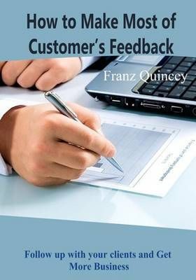 How to Make Most of Customer's Feedback: Follow Up with Your Clients and Get More Business