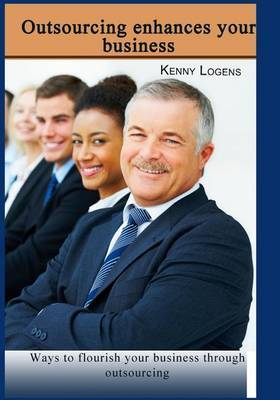 Outsourcing Enhances Your Business: Ways to Flourish Your Business Through Outsourcing