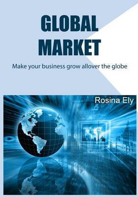 Global Market: Make Your Business Grow Allover the Globe