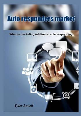 Auto Responders Market: What Is Marketing Relation to Auto Responding