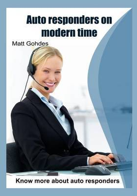 Auto Responders on Modern Time: Know More about Auto Responders
