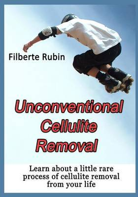 Unconventional Cellulite Removal: Learn about a Little Rare Process of Cellulite Removal from Your Life