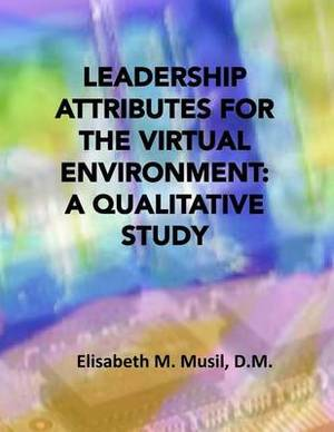 Leadership Attributes for the Virtual Environment: A Qualitative Study