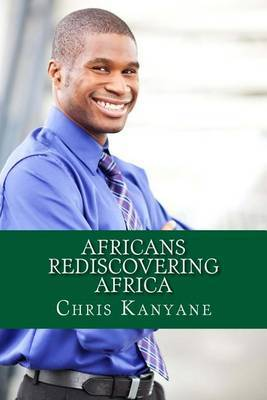 Africans Rediscovering Africa: The Global Mind and the Rise of New Civilization