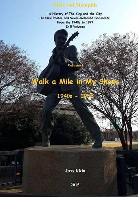 Walk a Mile in My Shoes: A History of the King and the City in New Photos and Never-Released Documents from 1940s to 1955