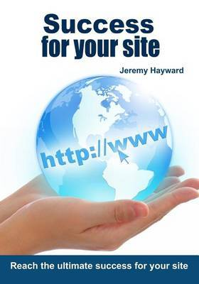 Success for Your Site: Reach the Ultimate Success for Your Site