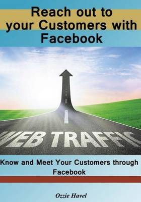 Reach Out to Your Customers with Facebook: Know and Meet Your Customers Through Facebook