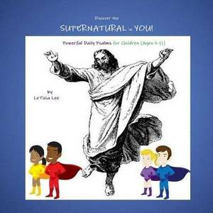 Discover the Supernatural in You - Powerful Daily Psalms for Children - (Ages 5-11)