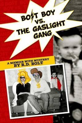 Bolt Boy vs. the Gaslight Gang: A Memoir with Mystery