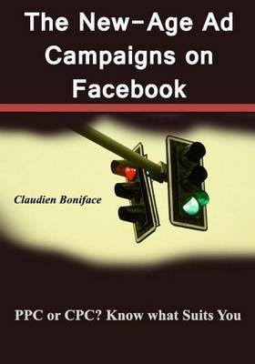 The New-Age Ad Campaigns on Facebook: Ppc or Cpc? Know What Suits You