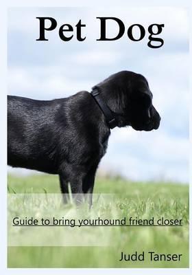 Pet Dog: Guide to Bring Yourhound Friend Closer