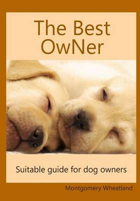 The Best Owner: Suitable Guide for Dog Owners