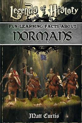 Legends of History: Fun Learning Facts about Normans: Illustrated Fun Learning for Kids