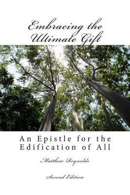 Embracing the Ultimate Gift -- Second Edition: An Epistle for the Edification of All
