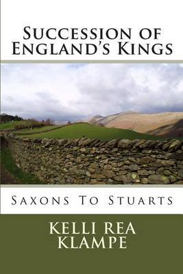 The Succession of England's Kings: Saxons to the Stuarts