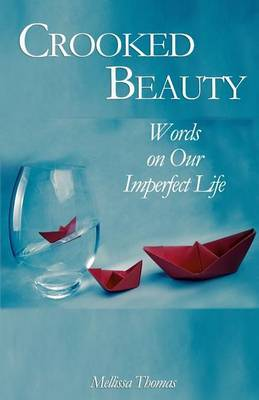 Crooked Beauty: Words on Our Imperfect Life