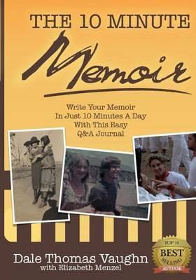 The 10-Minute Memoir: Write Your Memoir in Just 10 Minutes a Day with This Easy Q&A Journal