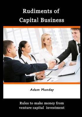 Rudiments of Capital Business: Rules to Make Money from Venture Capital Investment