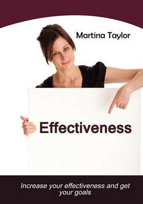 Effectiveness: Increase Your Effectiveness and Get Your Goals