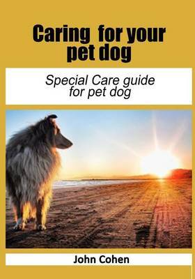 Caring for Your Pet Dog: Special Care Guide for Pet Dog