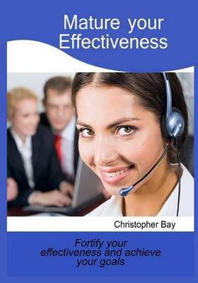 Mature Your Effectiveness: Fortify Your Effectiveness and Achieve Your Goals