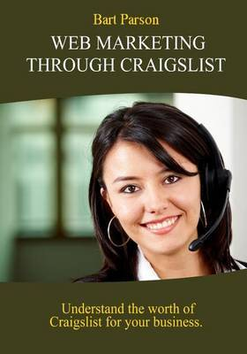 Web Marketing Through Craigslist: Understand the Worth of Craigslist for Your Business.