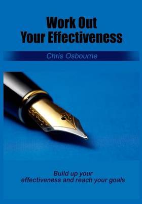 Work Out Your Effectiveness: Build Up Your Effectiveness and Reach Your Goals