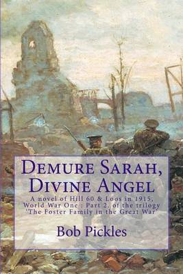 Demure Sarah, Divine Angel: A Novel of Hill 60 & Loos in 1915, World War One