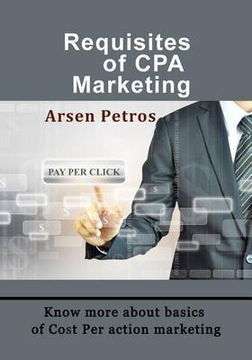Requisites of CPA Marketing: Know More about Basics of Cost Per Action Marketing