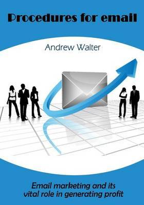 Procedures for Email Marketing: Email Marketing and Its Vital Role in Generating Profit