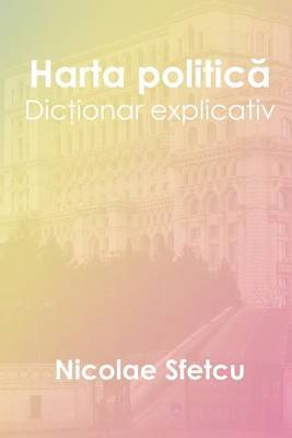 Harta Politica: Dictionar Explicativ