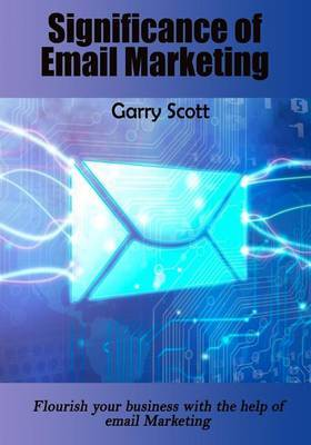 Significance of Email Marketing: Flourish Your Business with the Help of Email Marketing