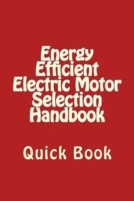 Energy Efficient Electric Motor Selection Handbook: Quick Book