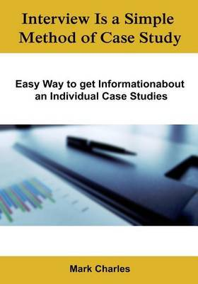 Interview Is a Simple Method of Case Study: Easy Way to Get Informationabout an Individual Case Studies.