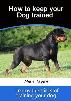How to Keep Your Dog Trained: Learns the Tricks of Training Your Dog