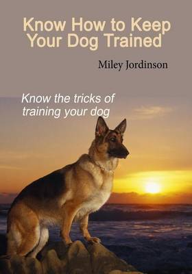Learn How to Keep Your Dog Trained: A Basic Guide for Dog Training