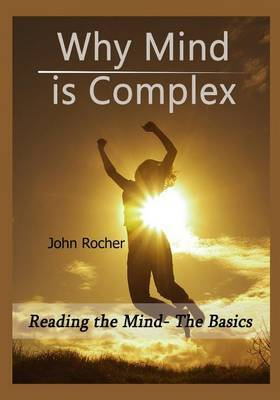 Why Mind Is Complex: Reading the Mind- The Basics