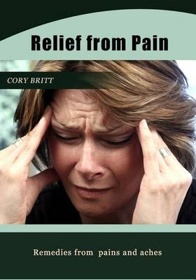 Relief from Pain: Remedies from Pains and Aches